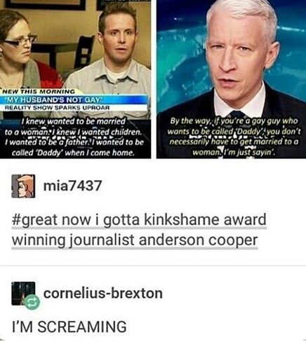 Now we have to kinkshame Anderson Cooper! Or maybe he just wants a family and hasn't found the right person to have one with