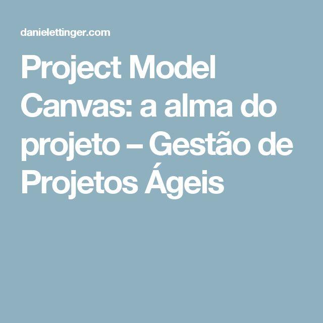 Project Model Canvas: a alma do projeto – Gestão de Projetos Ágeis