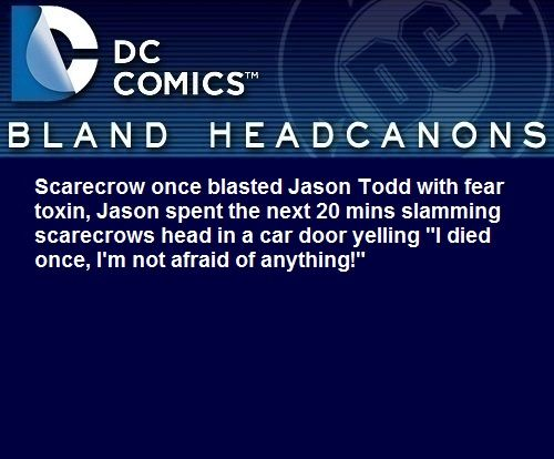 """"""" Scarecrow once blasted Jason Todd with fear toxin, Jason spent the next 20 mins slamming scarecrows head in a car door yelling """"I died once, I'm not afraid of anything!"""" """" @kumaoftheforest"""