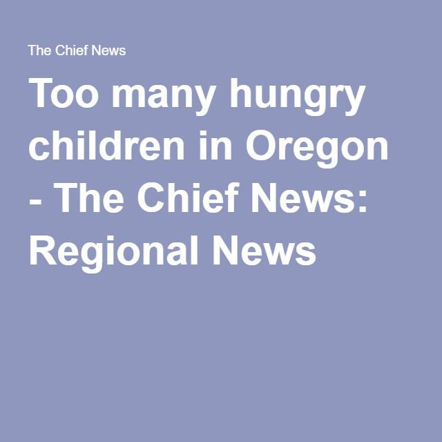Too many hungry children in Oregon - The Chief News: Regional News