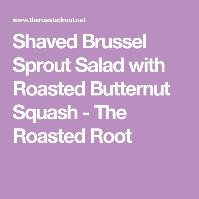 Shaved Brussel Sprout Salad with Roasted Butternut Squash - The Roasted Root