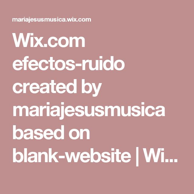 Wix.com efectos-ruido created by mariajesusmusica based on blank-website | Wix.com