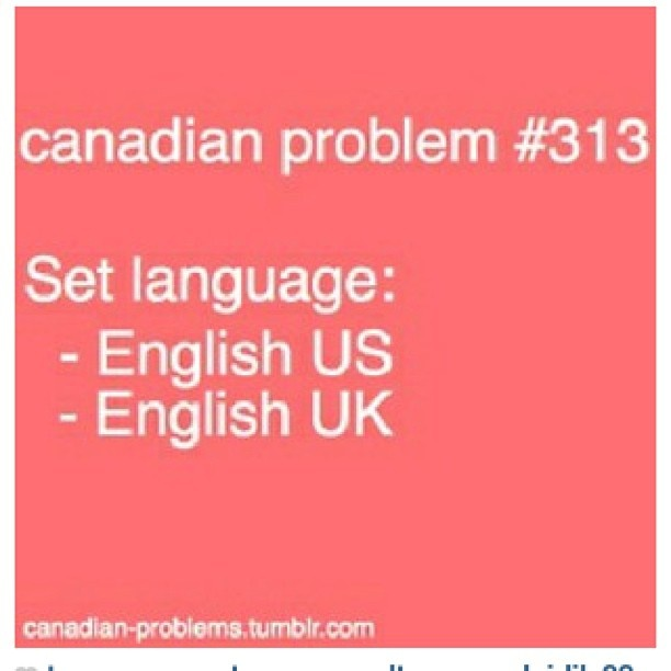 Yeah canadian english I think is kinda a mixture of the two along with some french :3 <--agree