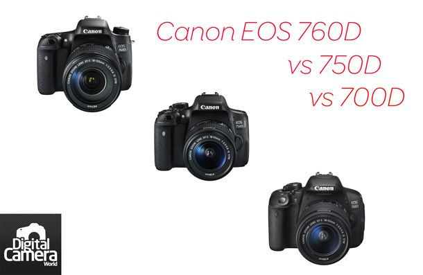Canon EOS 760D vs 750D vs 700D: 9 things you need to know
