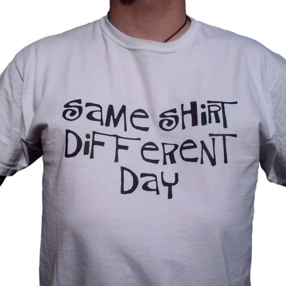 Same shirt different day by GelertDesign on Etsy, £12.00