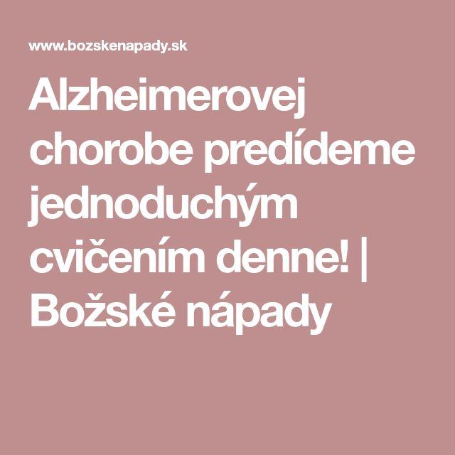 Alzheimerovej chorobe predídeme jednoduchým cvičením denne!   Božské nápady