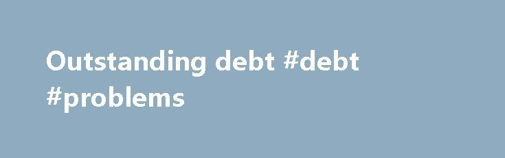Outstanding debt #debt #problems http://debt.remmont.com/outstanding-debt-debt-problems/  #outstanding debt # Student Loan Debt Clock This clock reports an estimate of current student loan debt outstanding, including both federal and private student loans. Total student loan debt outstanding exceeded total credit card debt outstanding for the first time in June 2010. The seasonally adjusted figure for revolving credit in the Federal Reserve's G.19…