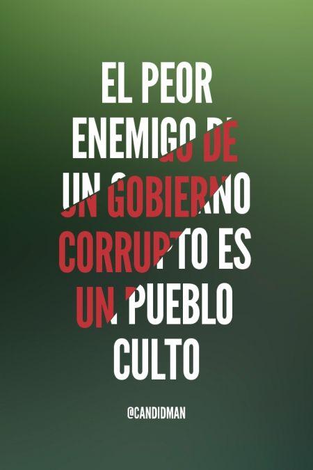 """""""El peor enemigo de un #GobiernoCorrupto es un #PuebloCulto"""". #Citas #Frases #Mexico @candidman"""