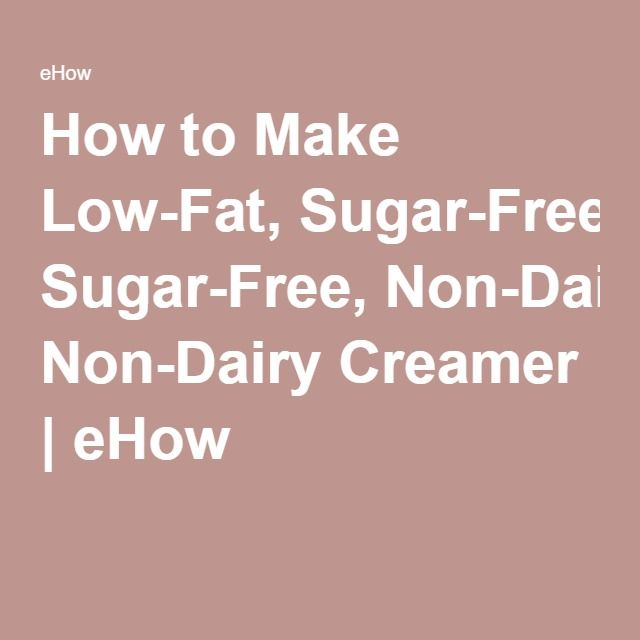 How to Make Low-Fat, Sugar-Free, Non-Dairy Creamer   eHow