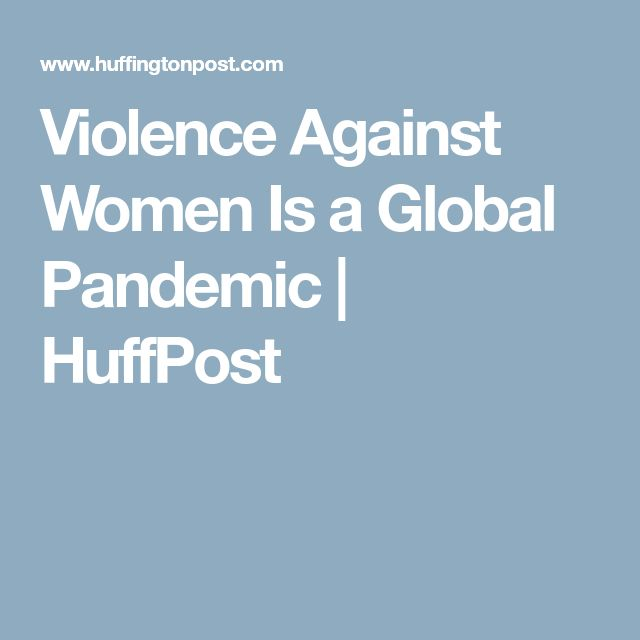 Violence Against Women Is a Global Pandemic | HuffPost