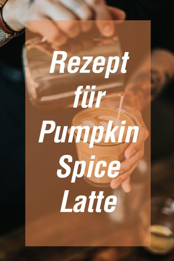 rezept pumpkin spice latte selbermachen so geht s essen trinken food drinks pinterest latte