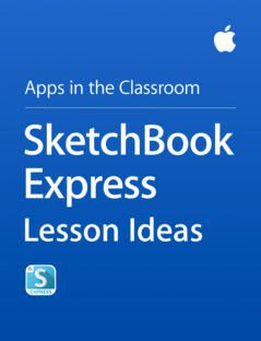 SketchBook Express Lesson Ideas  The Apps in the Classroom series was created by Apple to provide teachers with a few ideas on how to integrate apps into daily classroom instruction. Inspired by Apple Distinguished Educators, this book is a collection of activities that let students ages 5 to 14+ use SketchBook Express to demonstrate their learning across a range of subjects.