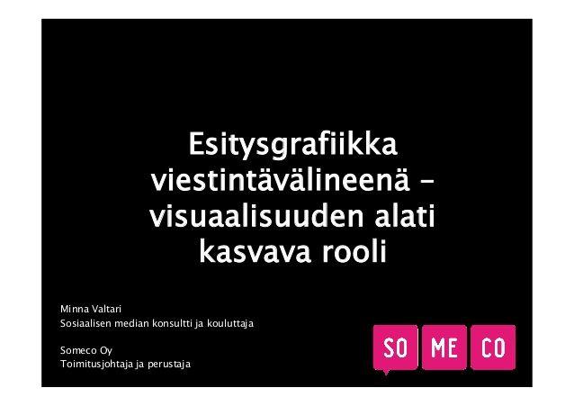 """Alku Minna Valtarin ProCom ry:n koulutustilaisuudessa ti 3.12. pitämästä puheenvuorosta """"Esitysgrafiikka viestintävälineenä – visuaalisuuden alati kasvava rooli"""" #teaser #slideshow #slideshare"""