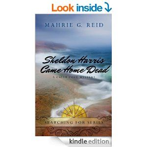 Amazon.com: Sheldon Harris Came Home Dead: A Caleb Cove Mystery (Searching For Series) eBook: Mahrie G. Reid: Kindle Store
