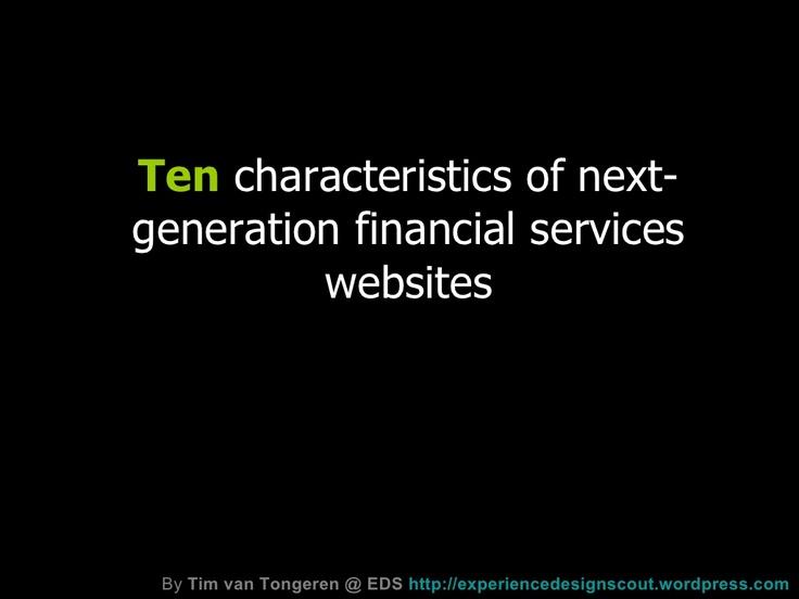 ten-characteristics-of-next-generation-financial-services-websites-presentation by Tim van Tongeren via Slideshare