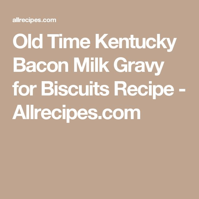 Old Time Kentucky Bacon Milk Gravy for Biscuits Recipe - Allrecipes.com
