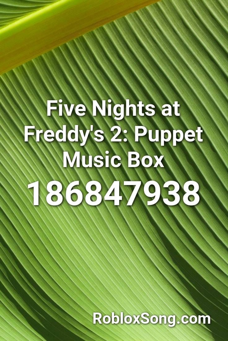 Five Nights At Freddy's 2 Puppet Music Box Roblox ID