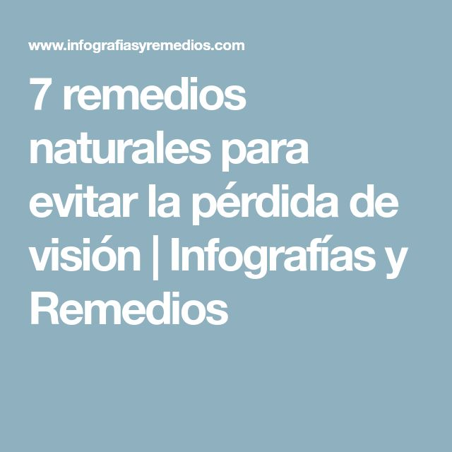 7 remedios naturales para evitar la pérdida de visión   Infografías y Remedios