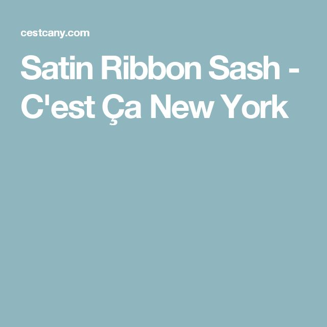 Satin Ribbon Sash - C'est Ça New York