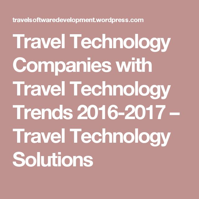Travel Technology Companies with Travel Technology Trends 2016-2017 – Travel Technology Solutions
