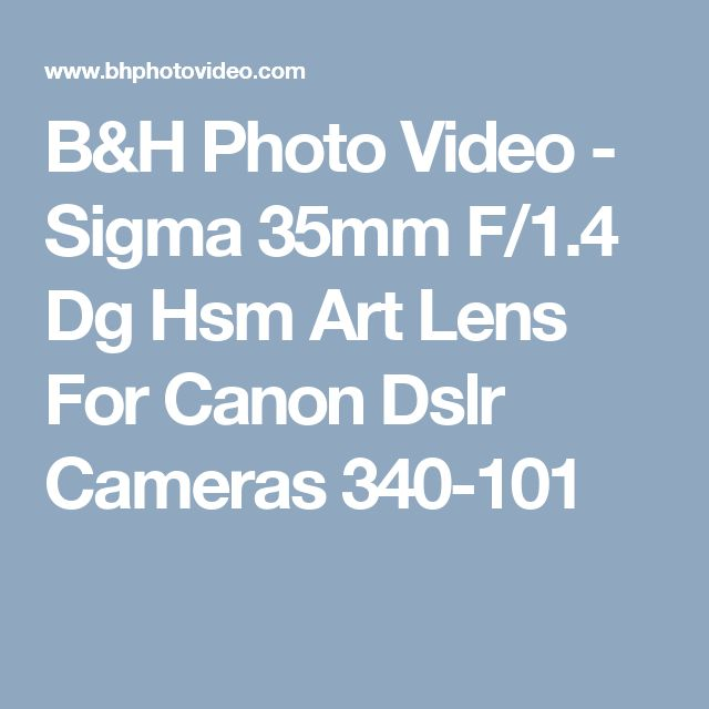 B&H Photo Video - Sigma 35mm F/1.4 Dg Hsm Art Lens For Canon Dslr Cameras 340-101