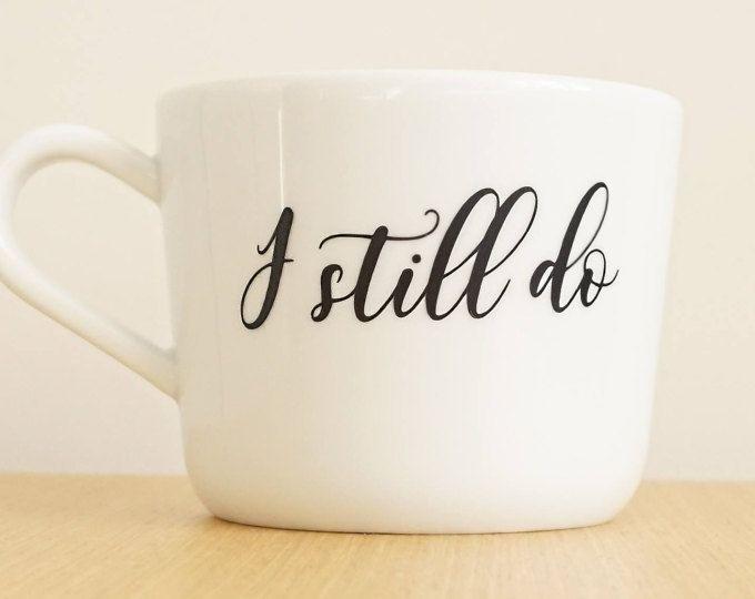 I Still do Mugs, Anniversary Mugs personalized, Wedding Mugs, Love Mugs Set, Custom Mugs, Original Mugs, Mugs Sets, Gift for her, Gifts