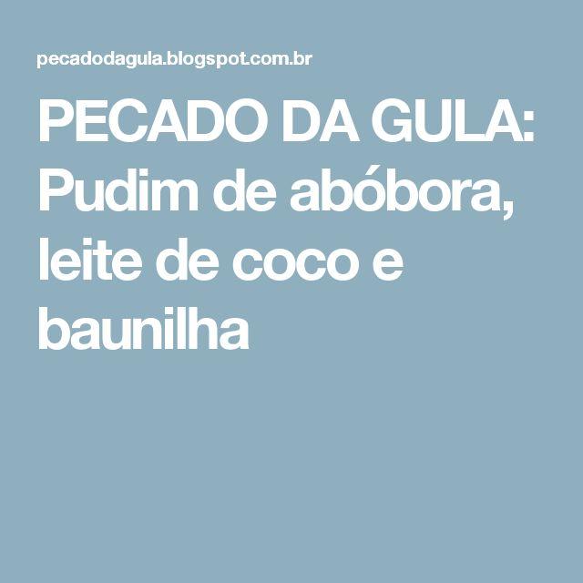 PECADO DA GULA: Pudim de abóbora, leite de coco e baunilha