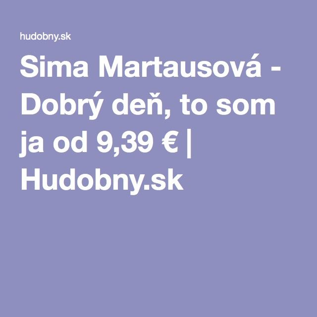 Sima Martausová - Dobrý deň, to som ja od 9,39 €   Hudobny.sk