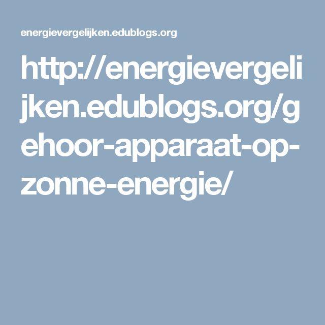 http://energievergelijken.edublogs.org/gehoor-apparaat-op-zonne-energie/
