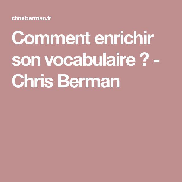 Comment enrichir son vocabulaire ? - Chris Berman