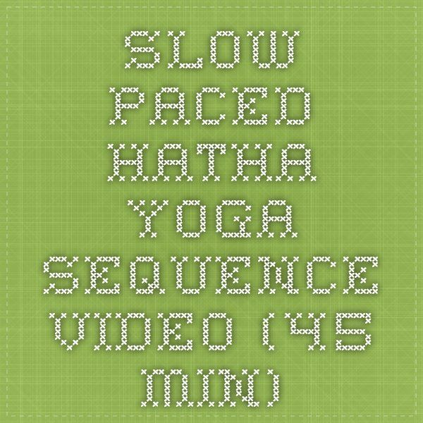 Slow Paced Hatha Yoga Sequence Video (45-min)