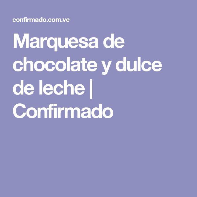 Marquesa de chocolate y dulce de leche | Confirmado