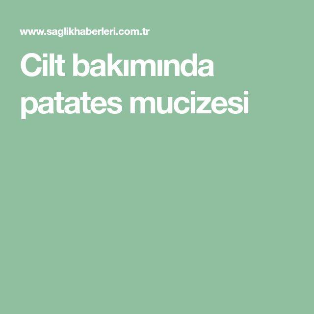 Cilt bakımında patates mucizesi