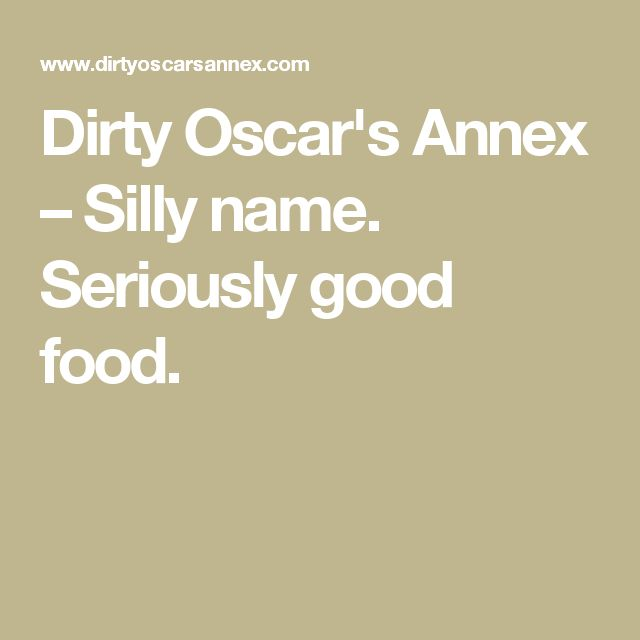 Dirty Oscar's Annex – Silly name. Seriously good food.