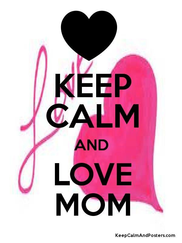 KEEP CALM AND LOVE MOM .