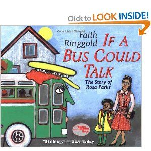 If A Bus Could Talk: The Story of Rosa Parks: Faith Ringgold: Informational book- this book would be great to teach with during Black History Month. It gives the story of Rosa Parks in a way that kids can understand.