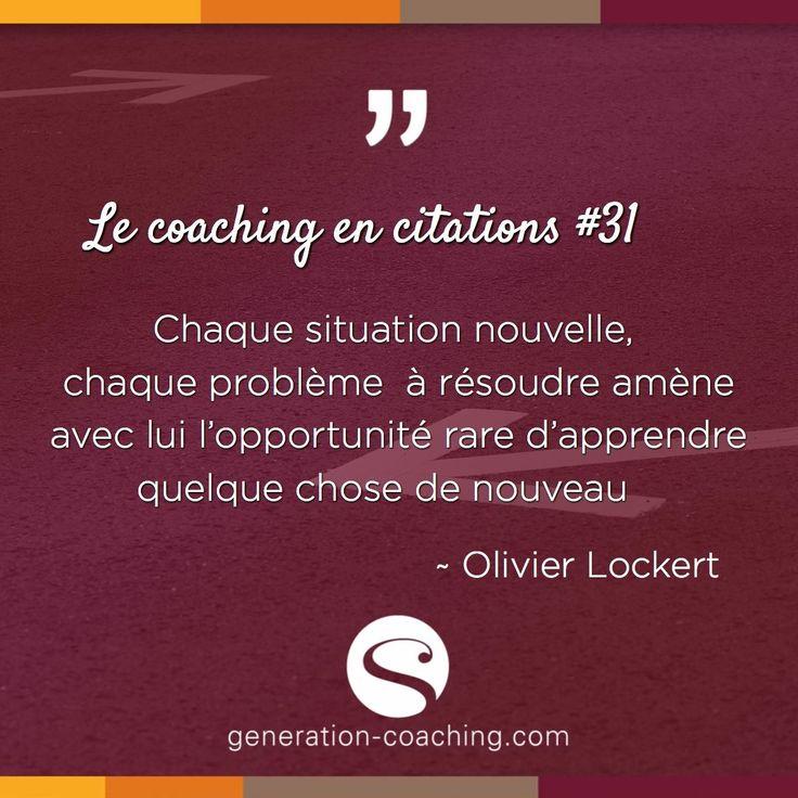 Le coaching en citations #31   Chaque situation nouvelle, chaque problème  à résoudre amène avec lui l'opportunité rare d'apprendre quelque chose de nouveau ∼ Olivier Lockert  #lecoachingencitations #generationcoaching