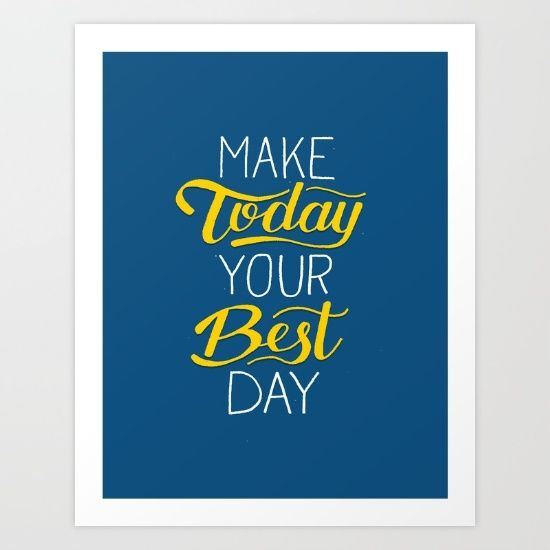Each day is what you make it. So make today your best day!