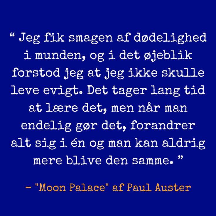 """""""Ethvert menneske er sit eget livs forfatter."""" – Moon Palace af Paul Auster  """"Ordet er en tilnærmelse: Det kan ikke indfange verden, men det er det eneste redskab, vi har. Vi kommer altid til kort."""" – … en verden i ord af Paul Auster i samtale med Inge Birgitte Siegumfeldt  """"Når en person er så heldig at leve i en imaginær verden, forsvinder denne verdens smerte."""" – Brooklyn dårskab af Paul Auster"""