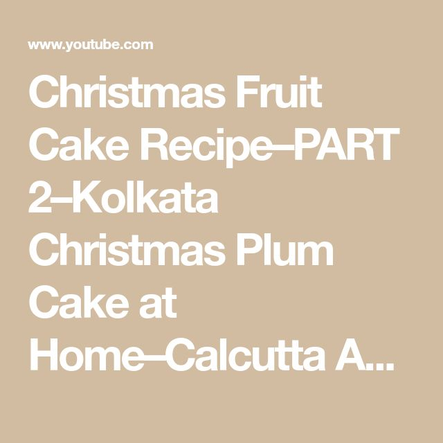 Christmas Fruit Cake Recipe–PART 2–Kolkata Christmas Plum Cake at Home–Calcutta Anglo-Indian Recipe - YouTube