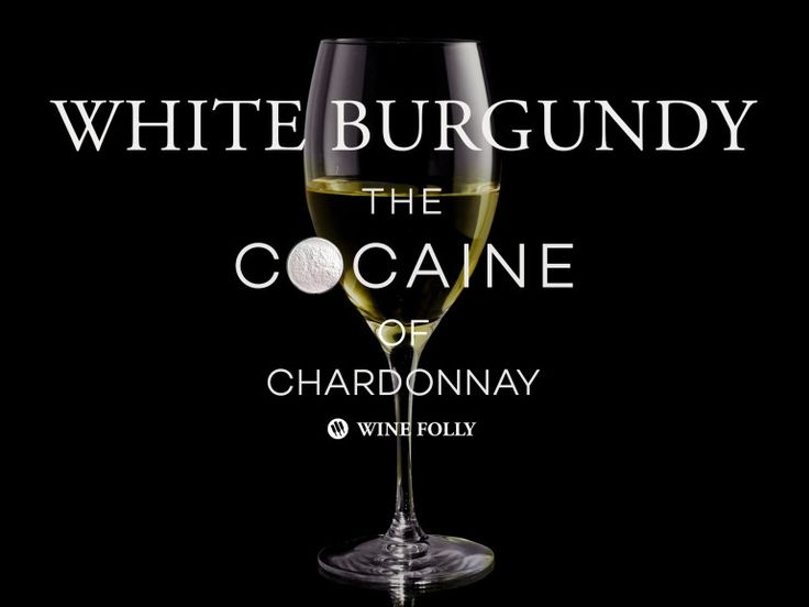 White Burgundy is the Cocaine of Chardonnay