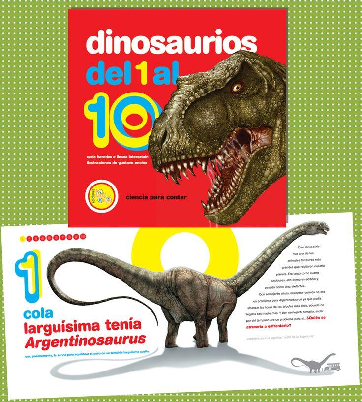 DINOSAURIOS DEL 1 AL 10 . 1 cola larga tenía Argentinosaurus, 2 garras tenía Deynonichus, 3 tipos de dientes tenía Heterodontosaurus, 4 patas tenía Hungarosaurus... Un impactante recorrido desde el 1 hasta el 10, que permite descubrir cómo eran, cómo vivían y a qué deben su nombre los dinosaurios. Ilustrado especialmente por el paleoartista argentino Gustavo Encina. Serie: Ciencia para contar Autores: Carla Baredes e Ileana Lotersztain