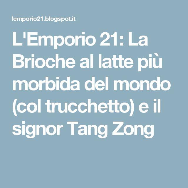 L'Emporio 21: La Brioche al latte più morbida del mondo (col trucchetto) e il signor Tang Zong