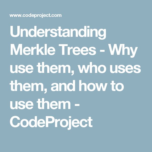 Understanding Merkle Trees - Why use them, who uses them, and how to use them - CodeProject