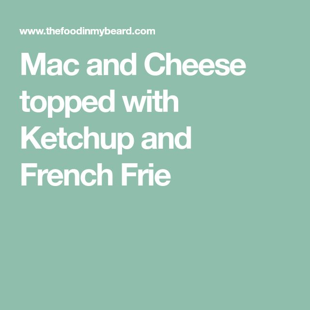 Mac and Cheese topped with Ketchup and French Frie