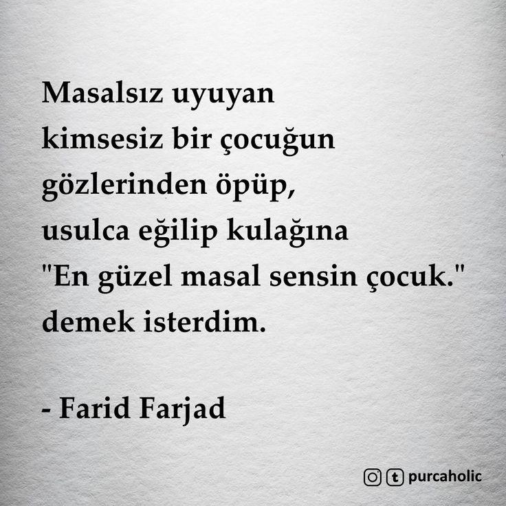 """Masalsız uyuyan kimsesiz bir çocuğun gözlerinden öpüp, usulca eğilip kulağına """"En güzel masal sensin çocuk."""" demek isterdim. - Farid Farjad #sözler #anlamlısözler #güzelsözler #manalısözler #özlüsözler #alıntı #alıntılar #alıntıdır #alıntısözler #şiir #edebiyat"""