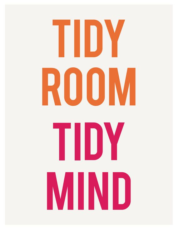 Tidy Room Tidy Mind - must print and frame and hang in