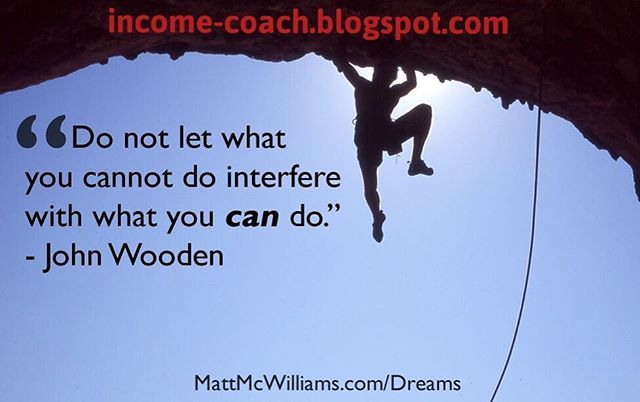 """Do not let what you can not do; interfere with what you can do."" –John Wooden #quoteoftheday #inspirationalquotes #incomecoach #thursdaymotivation #writeabook"