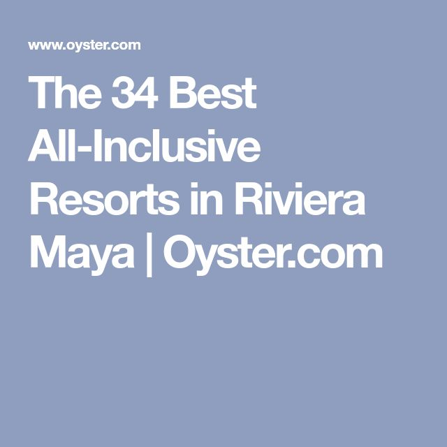 The 34 Best All-Inclusive Resorts in Riviera Maya | Oyster.com