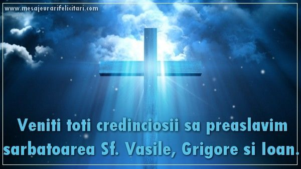 Veniti toti credinciosii sa preaslavim sarbatoarea Sf. Vasile, Grigore si Ioan